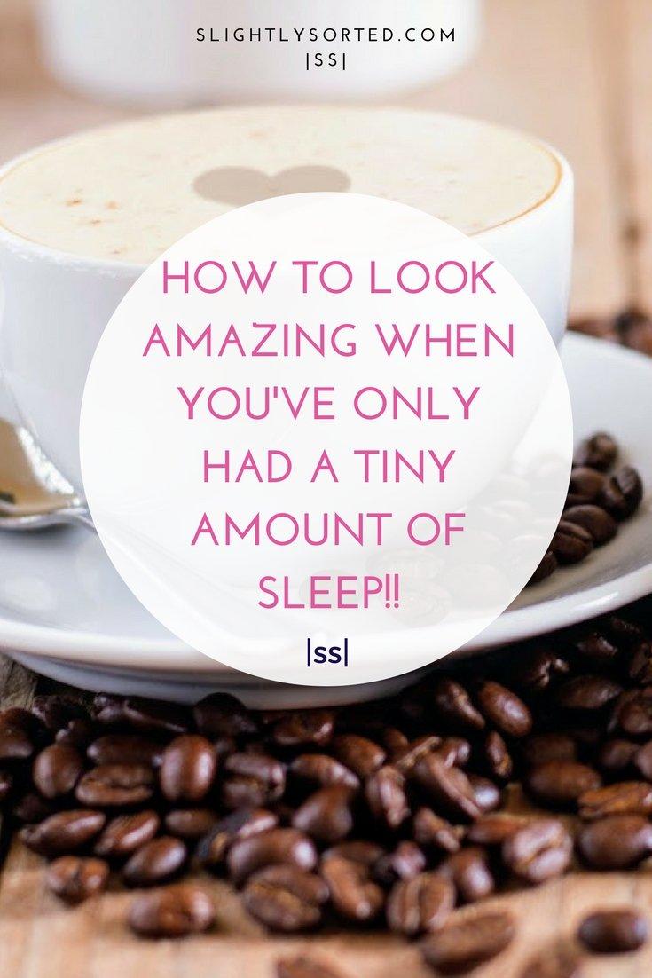 How to look good on little sleep